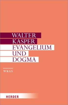 Evangelium und Dogma. Grundlegung der Dogmatik