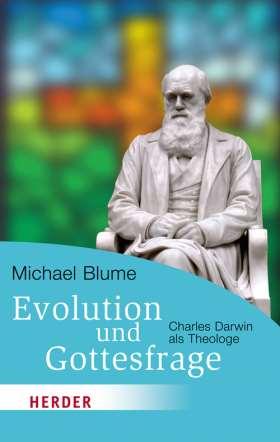 Evolution und Gottesfrage. Charles Darwin als Theologe