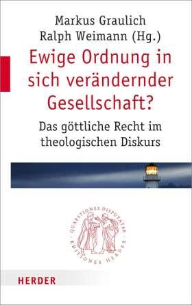 Ewige Ordnung in sich verändernder Gesellschaft? Das göttliche Recht im theologischen Diskurs