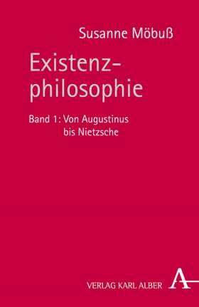 Existenzphilosophie. Band 1: Von Augustinus bis Nietzsche