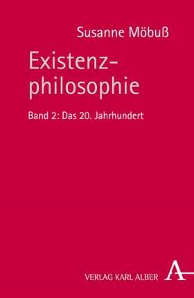Existenzphilosophie. Band 2: Das 20. Jahrhundert