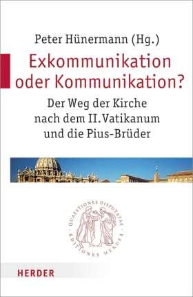 Exkommunikation oder Kommunikation? Der Weg der Kirche nach dem II. Vatikanum und die Pius-Brüder