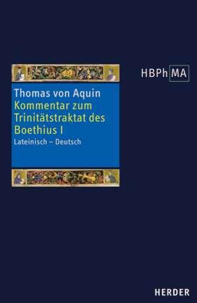 Expositio super librum Boethii De trinitate I. Kommentar zum Trinitätstraktat des Boethius I. Lateinisch - Deutsch. Übersetzt und eingeleitet von Peter Hoffmann in Verbindung mit Hermann Schrödter