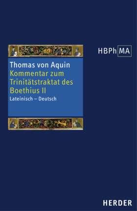Expositio super librum Boethii De trinitate II. Kommentar zum Trinitätstraktat des Boethius II. Lateinisch - Deutsch. Übersetzt und eingeleitet von Peter Hoffmann in Verbindung mit Hermann Schrödter