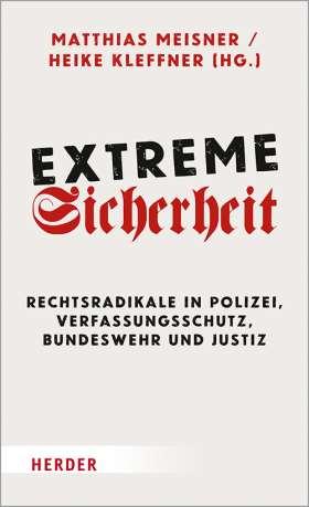 Extreme Sicherheit. Rechtsradikale in Polizei, Verfassungsschutz, Bundeswehr und Justiz