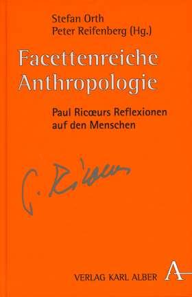 Facettenreiche Anthropologie. Paul Ricoeurs Reflexionen auf den Menschen