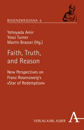 "Faith, Truth, and Reason. New Perspectives on Franz Rosenzweig's ""Star of Redemption"""