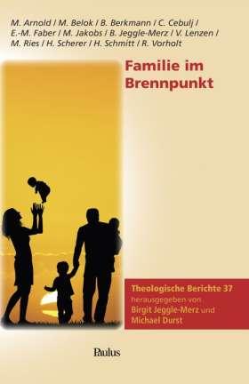 Familie im Brennpunkt. Theologische Berichte 37