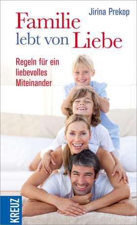 Familie lebt von Liebe. Regeln für ein liebevolles Miteinander