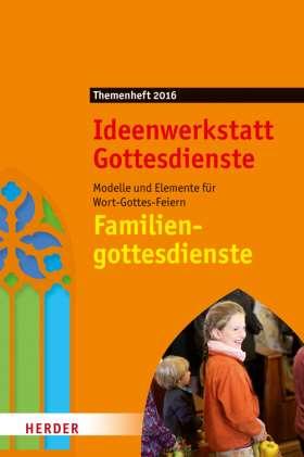 Familiengottesdienste. Modelle und Elemente für Wort-Gottes-Feiern. Ideenwerkstatt Gottesdienste - Themenheft 2016