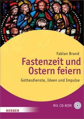 Fastenzeit und Ostern feiern. Gottesdienste, Ideen und Impulse