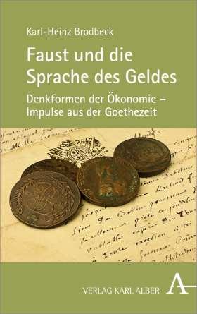 Faust und die Sprache des Geldes. Denkformen der Ökonomie - Impulse aus der Goethezeit