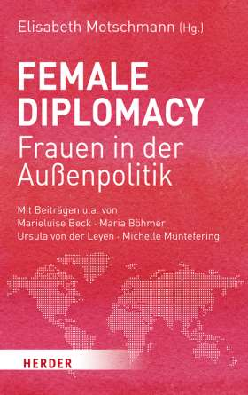 Female Diplomacy. Frauen in der Außenpolitik
