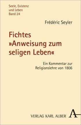 """Fichtes """"Anweisung zum seligen Leben"""" Ein Kommentar zur Religionslehre von 1806"""