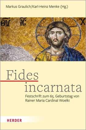 Fides incarnata. Festschrift zum 65. Geburtstag von Rainer Maria Cardinal Woelki