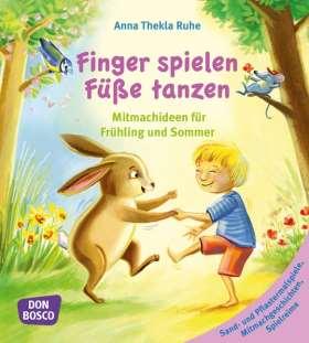 Finger spielen, Füße tanzen. Mitmachideen für Frühling und Sommer. Band 2: Sand- und Pflastermalspiele, Mitmachgeschichten, Spielreime