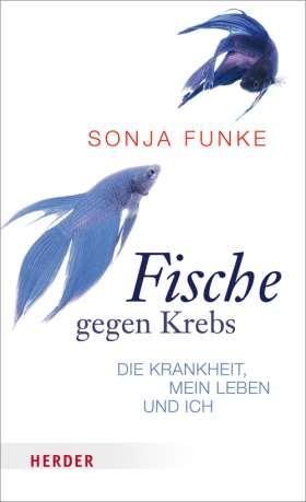 Fische gegen Krebs. Die Krankheit, mein Leben und ich