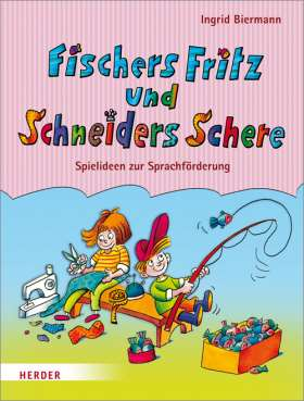 Fischers Fritz und Schneiders Schere. Spielideen zur Sprachförderung