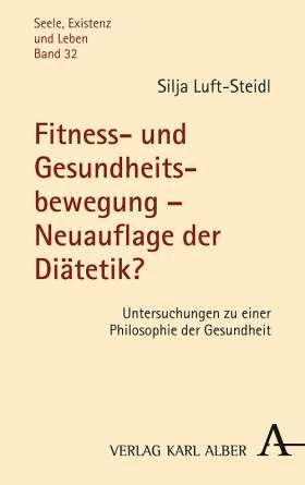 Fitness- und Gesundheitsbewegung – Neuauflage der Diätetik? Untersuchungen zu einer Philosophie der Gesundheit