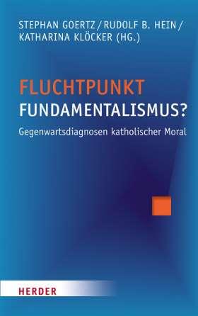 Fluchtpunkt Fundamentalismus? Gegenwartsdiagnosen katholischer Moral