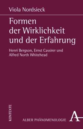 Formen der Wirklichkeit und der Erfahrung. Henri Bergson, Ernst Cassirer und Alfred North Whitehead
