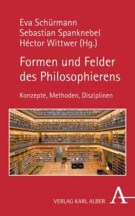 Formen und Felder des Philosophierens. Konzepte, Methoden, Disziplinen