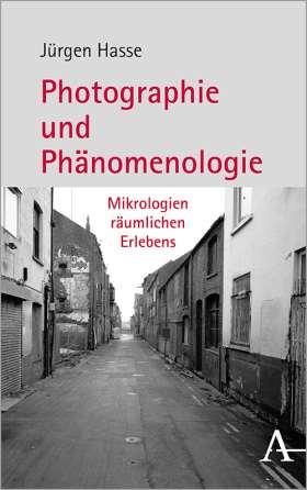 Fotografie und Phänomenologie. Mikrologien räumlichen Erlebens