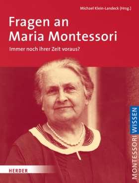 Fragen an Maria Montessori. Immer noch ihrer Zeit voraus?