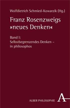 """Franz Rosenzweigs """"neues Denken"""" Bd. 1: Selbstbegrenzendes Denken - in philosophos / Bd. 2: Erfahrene Offenbarung - in theologos"""