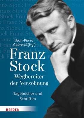 Franz Stock. Wegbereiter der Versöhnung. Tagebücher und Schriften