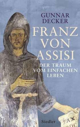 Franz von Assisi. Der Traum vom einfachen Leben