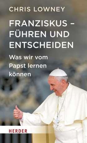 Franziskus - Führen und entscheiden. Was wir vom Papst lernen können
