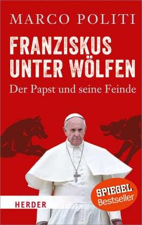 Franziskus unter Wölfen. Der Papst und seine Feinde
