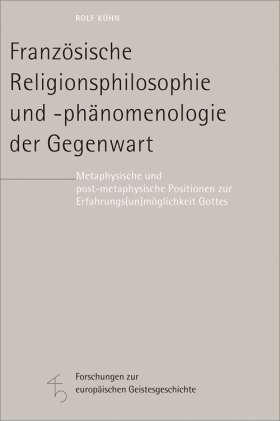 Französische Religionsphilosophie und -phänomenologie der Gegenwart. Metaphysische und post-metaphysische Positionen zur Erfahrungs(un)möglichkeit Gottes