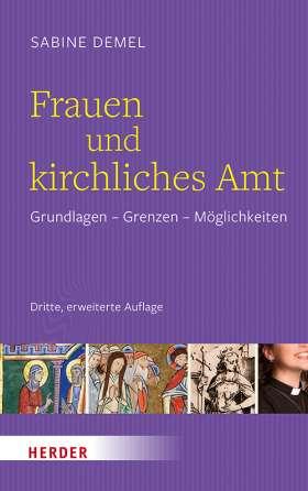 Frauen und kirchliches Amt. Grundlagen - Grenzen - Möglichkeiten