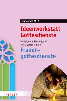 Frauengottesdienste. Modelle und Elemente für Wort-Gottes-Feiern. Ideenwerkstatt Gottesdienste - Themenheft 2015