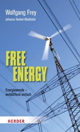 Free Energy. Energiewende- verblüffend einfach