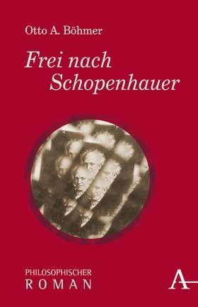 Frei nach Schopenhauer. Philosophischer Roman