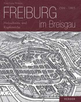 Freiburg im Breisgau. 1504-1803 - Holzschnitte und Kupferstiche
