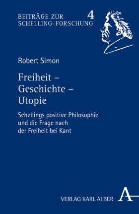Freiheit - Geschichte - Utopie. Schellings positive Philosophie und die Frage nach der Freiheit bei Kant