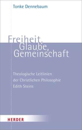 Freiheit, Glaube, Gemeinschaft. Theologische Leitlinien der Christlichen Philosophie Edith Steins