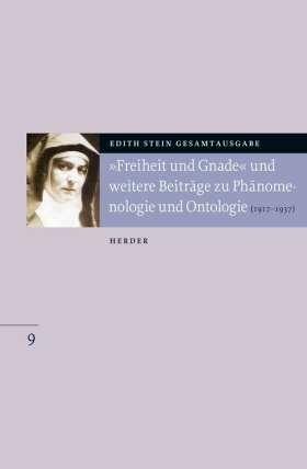 """""""Freiheit und Gnade"""" und weitere Beiträge zu Phänomenologie und Ontologie. (1917 bis 1937)"""