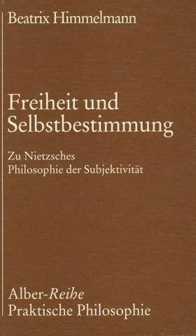 Freiheit und Selbstbestimmung. Zu Nietzsches Philosophie der Subjektivität