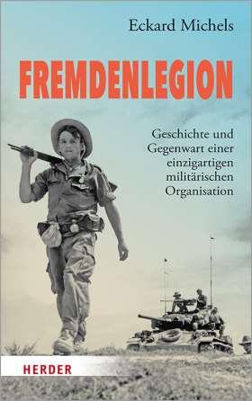 Fremdenlegion. Geschichte und Gegenwart einer einzigartigen militärischen Organisation