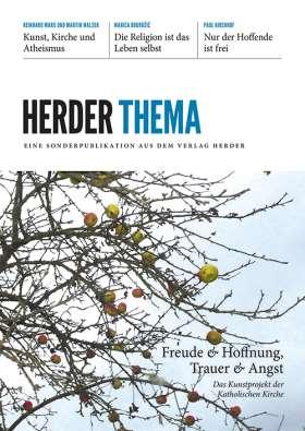 Freude und Hoffnung, Trauer und Angst im Spiegel der Künste. Herder Thema. Eine Sonderpublikation aus dem Verlag Herder