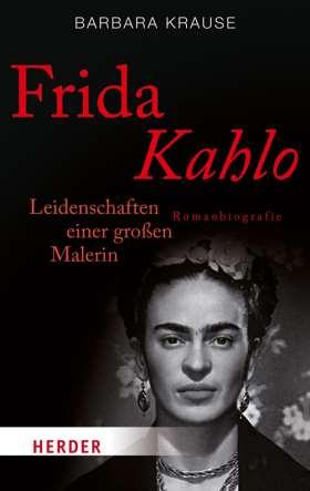 Frida Kahlo. Leidenschaften einer großen Malerin. Romanbiografie