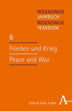Frieden und Krieg / Peace and War. Rosenzweig-Jahrbuch / Rosenzweig Yearbook 6