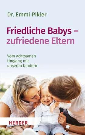 Friedliche Babys – zufriedene Eltern. Vom achtsamen Umgang mit unseren Kindern