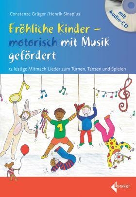 Fröhliche Kinder - motorisch mit Musik gefördert, mit Audio-CD. 12 lustige Mitmach-Lieder zum Turnen, Tanzen und Spielen
