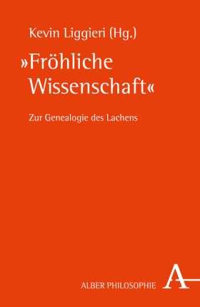 """""""Fröhliche Wissenschaft"""" Zur Genealogie des Lachens"""